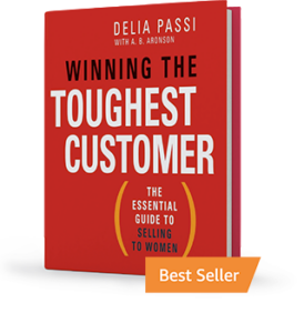 Winning the Toughest Customer: the Essential Guide to Selling to Women by Delia Passi